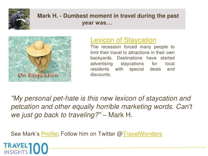 "Mark H. - Dumbest moment in travel during the past year was…<br />""My personal pet-hate is this new lexicon of stayca..."