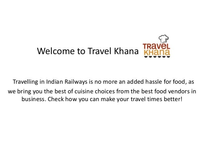 Welcome to Travel Khana Travelling in Indian Railways is no more an added hassle for food, as we bring you the best of cui...