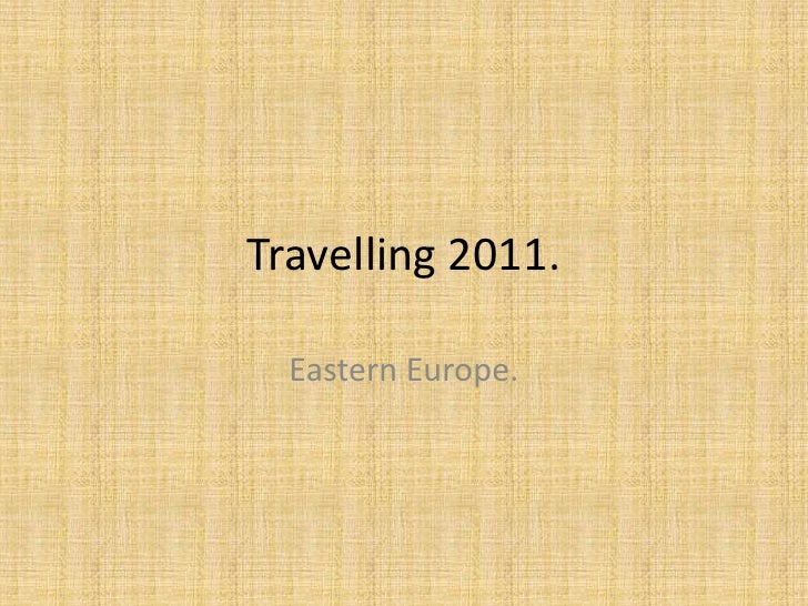 Travelling 2011. <br />Eastern Europe. <br />