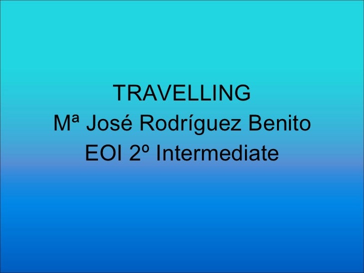 TRAVELLING Mª José Rodríguez Benito EOI 2º Intermediate