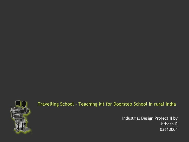 Travelling School - Teaching kit for Doorstep School in rural India   Industrial Design Project II by Jithesh.R 03613004