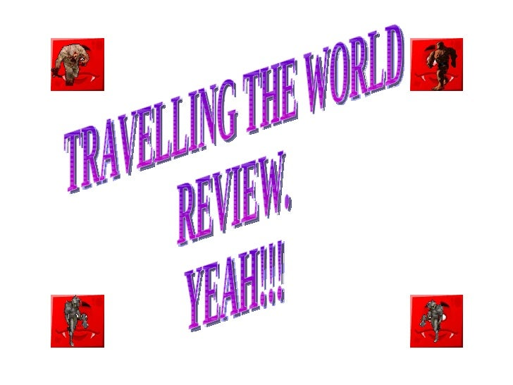 TRAVELLING THE WORLD REVIEW. YEAH!!!