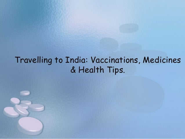 Travelling to India: Vaccinations, Medicines & Health Tips.