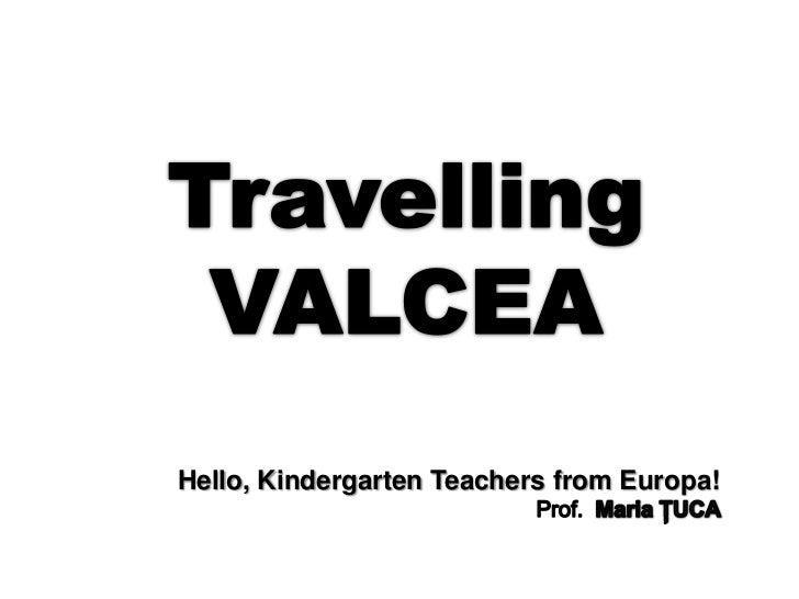 TravellingVALCEA <br />Hello, Kindergarten Teachers from Europa!<br />                                                    ...