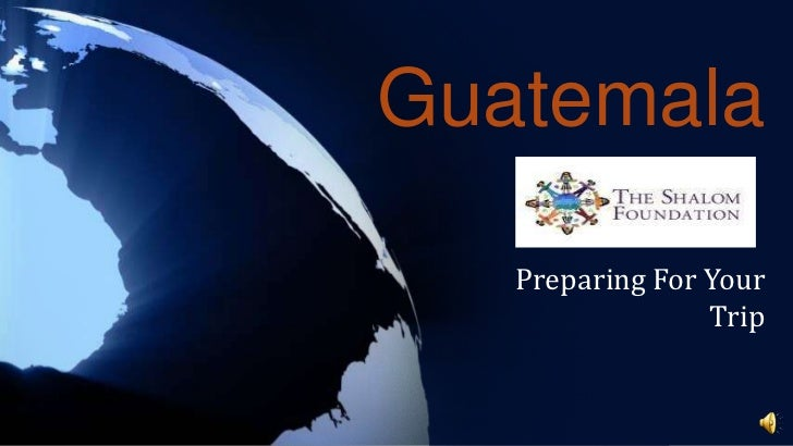 Guatemala<br />Preparing For Your Trip<br />