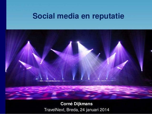 Social media en reputatie  Corné Dijkmans TravelNext, Breda, 24 januari 2014  1