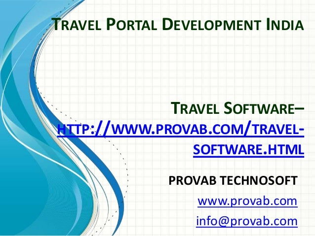 TRAVEL PORTAL DEVELOPMENT INDIA  TRAVEL SOFTWARE– HTTP://WWW.PROVAB.COM/TRAVELSOFTWARE.HTML PROVAB TECHNOSOFT www.provab.c...