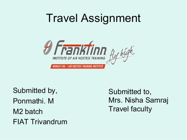 Travel AssignmentSubmitted by,Ponmathi. MM2 batchFIAT TrivandrumSubmitted to,Mrs. Nisha SamrajTravel faculty