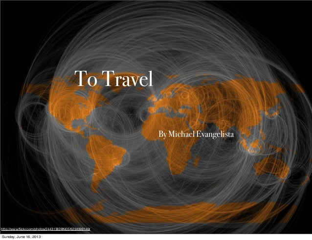 To TravelBy Michael Evangelistahttp://www.flickr.com/photos/24431382@N03/6238509140/Sunday, June 16, 2013