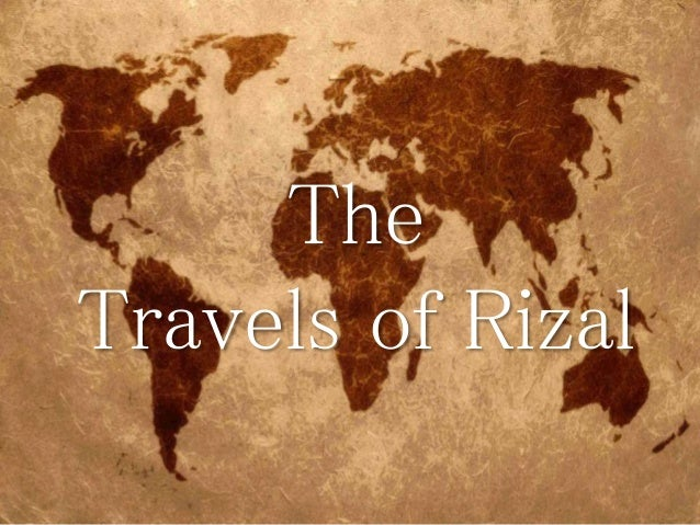 rizal s travel Travel is a caprice in childhood, a passion in youth, a necessity in manhood, and   this has long been attributed to rizal as part of a poem, titled sa aking mga.