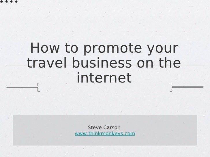 How to promote your travel business on the         internet             Steve Carson       www.thinkmonkeys.com