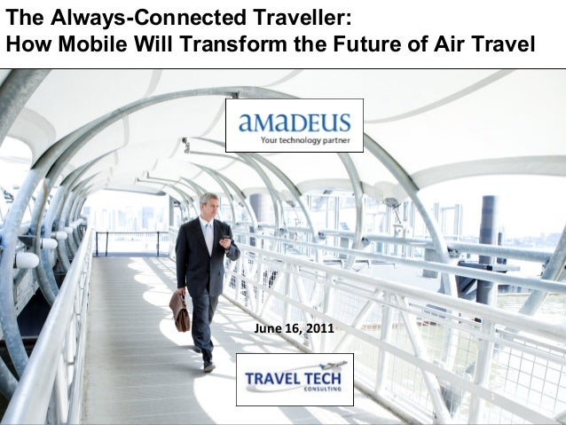 The Always-Connected Traveller:How Mobile Will Transform the Future of Air Travel                       June 16, 2011     ...
