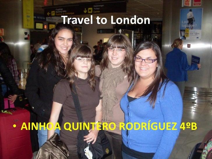 Travel to London• AINHOA QUINTERO RODRÍGUEZ 4ºB