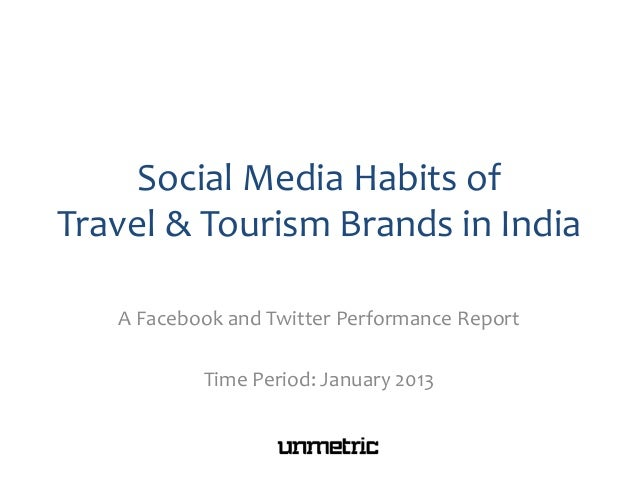 Social Media Habits ofTravel & Tourism Brands in India   A Facebook and Twitter Performance Report           Time Period: ...