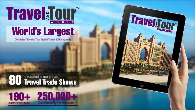Circulated Travel & Tour Digital Travel B2B Magazine Circulated in more than Countries Worldwide Travel industry Professio...