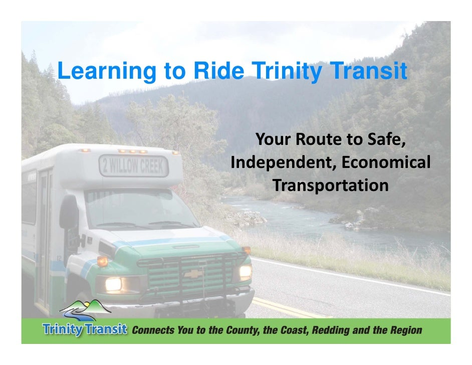 Learning to Ride Trinity Transit                  Your Route to Safe,                Independent, Economical              ...