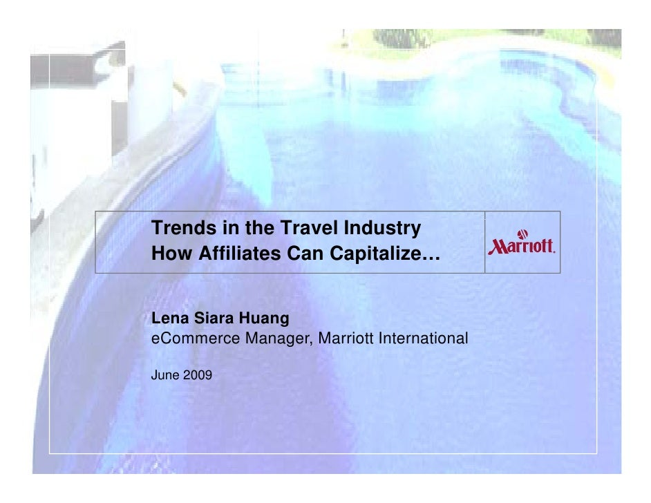 Trends in the Travel Industry How Affiliates Can Capitalize…   Lena Siara Huang eCommerce Manager, Marriott International ...