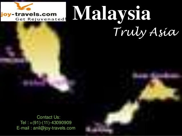 Malaysia                                Truly Asia          Contact Us: Tel : +(91)-(11)-43090909E-mail : anil@joy-travels...
