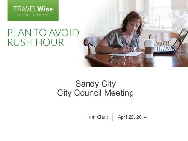 Sandy City City Council Meeting Kim Clark April 22, 2014