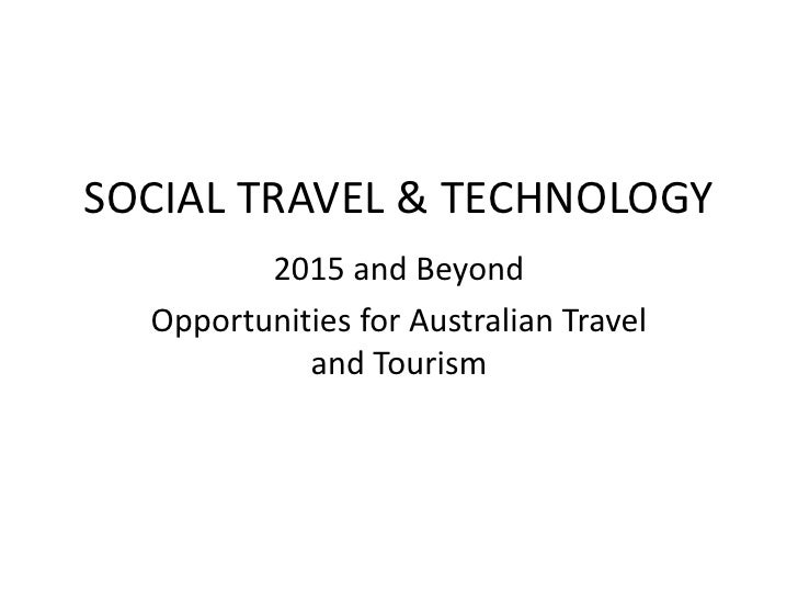 SOCIAL TRAVEL & TECHNOLOGY<br />2015 and Beyond<br />Opportunities for Australian Travel and Tourism<br />