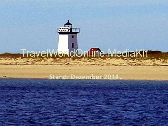 TravelWorldOnline MediaKit Stand: Dezember 2014