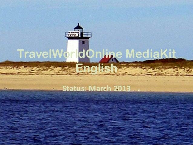 TravelWorldOnline MediaKit         English       Status: March 2013