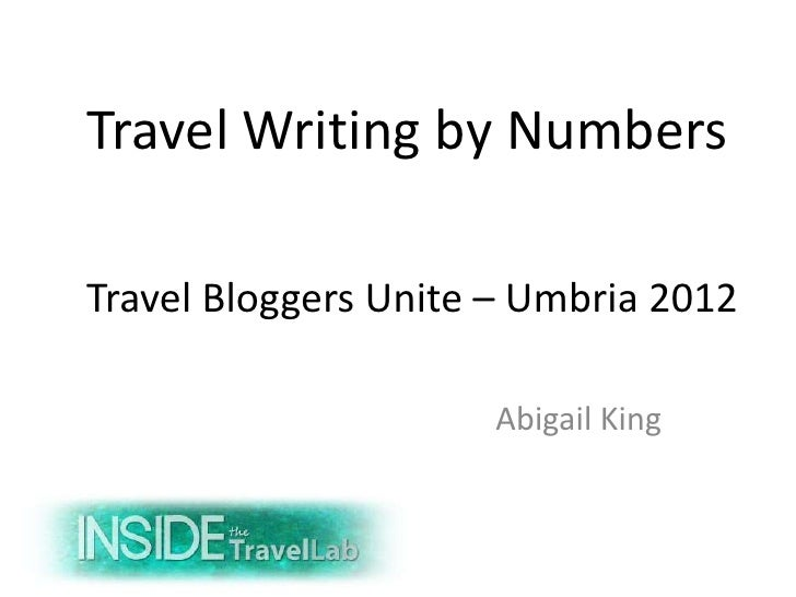 Travel Writing by NumbersTravel Bloggers Unite – Umbria 2012                     Abigail King