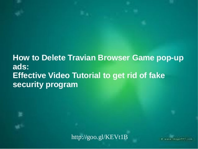 How to Delete Travian Browser Game pop-up ads: Effective Video Tutorial to get rid of fake security program http://goo.gl/...