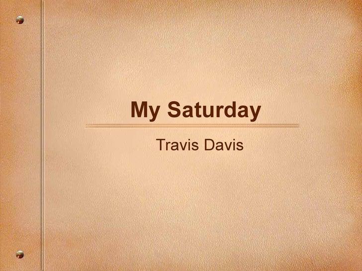 My Saturday  Travis Davis