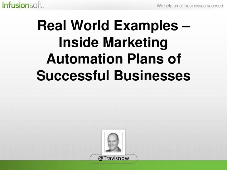 Real World Examples –   Inside Marketing Automation Plans ofSuccessful Businesses        @Travisnow