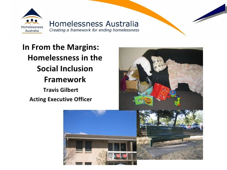 <ul><li>In From the Margins: Homelessness in the Social Inclusion Framework </li></ul><ul><li>Travis Gilbert </li></ul><ul...