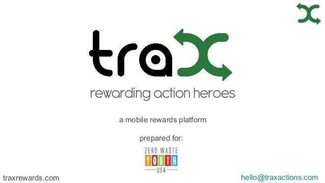 hello@traxactions.comtraxrewards.com a mobile rewards platform prepared for: