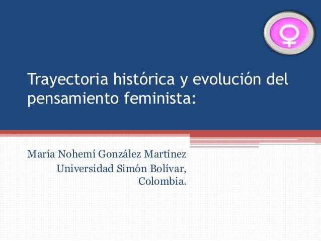 Trayectoria histórica y evolución del pensamiento feminista: María Nohemí González Martínez Universidad Simón Bolívar, Col...
