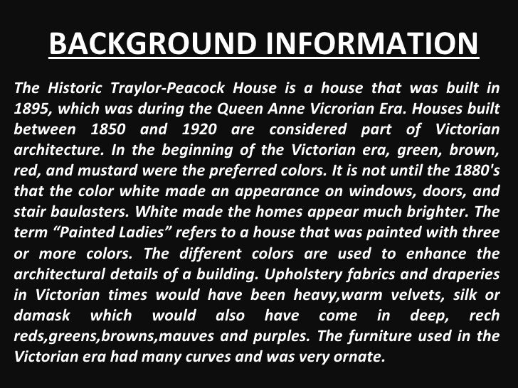 BACKGROUND INFORMATION The Historic Traylor-Peacock House is a house that was built in 1895, which was during the Queen An...