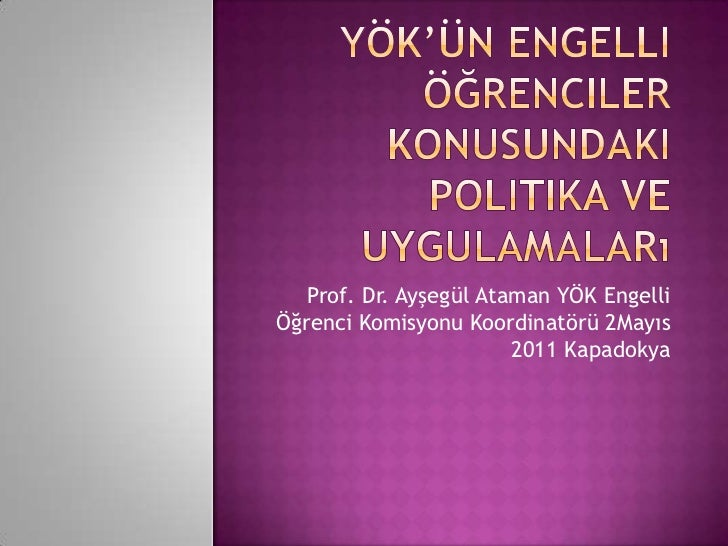 YÖK'ün Engelli Öğrenciler Konusundaki Politika ve Uygulamaları<br />Prof. Dr. Ayşegül Ataman YÖK Engelli Öğrenci Komisyonu...