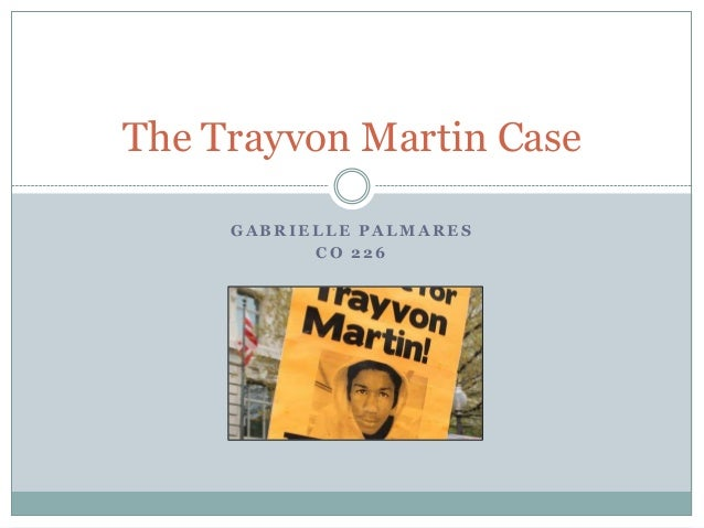 The Trayvon Martin Case     GABRIELLE PALMARES           CO 226