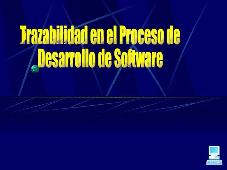 Trazabilidad en el Proceso de  Desarrollo de Software