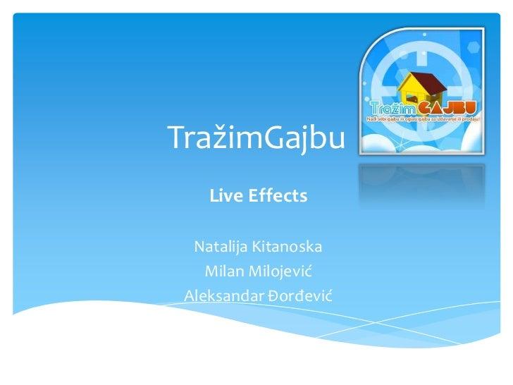 TražimGajbu<br />Live Effects<br />Natalija Kitanoska<br />Milan Milojević<br />Aleksandar Đorđević<br />
