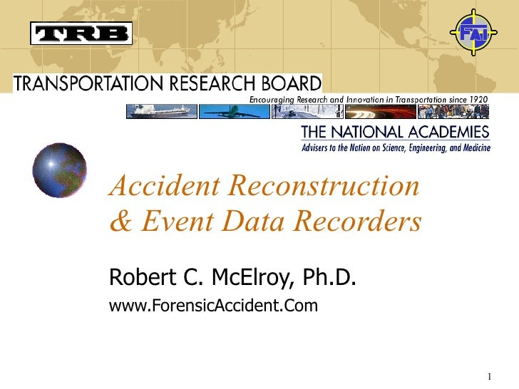 Accident Reconstruction & Event Data Recorders Robert C. McElroy, Ph.D. www.ForensicAccident.Com