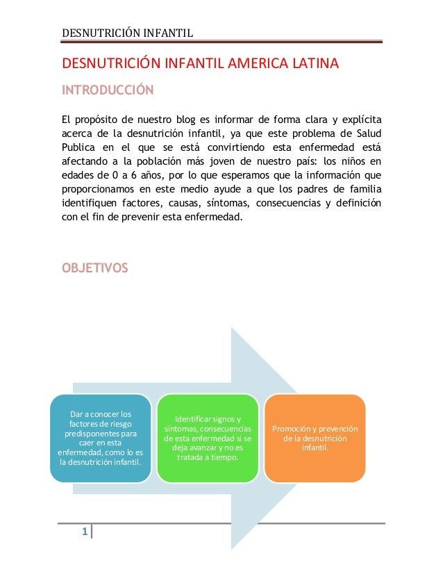 DESNUTRICIÓN INFANTIL 1 DESNUTRICIÓN INFANTIL AMERICA LATINA INTRODUCCIÓN El propósito de nuestro blog es informar de form...