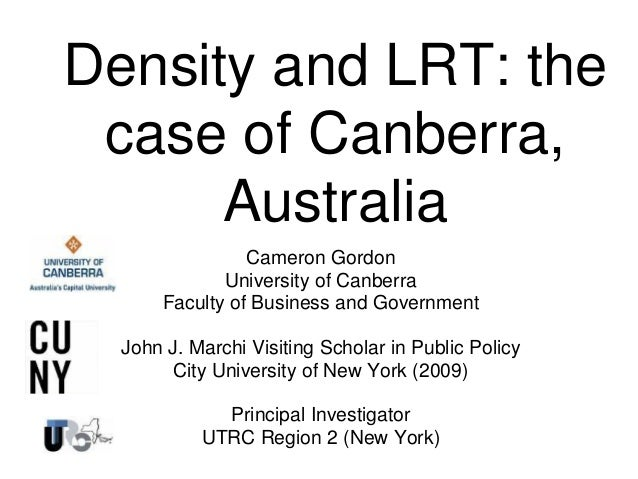 Density and LRT: thecase of Canberra,AustraliaCameron GordonUniversity of CanberraFaculty of Business and GovernmentJohn J...