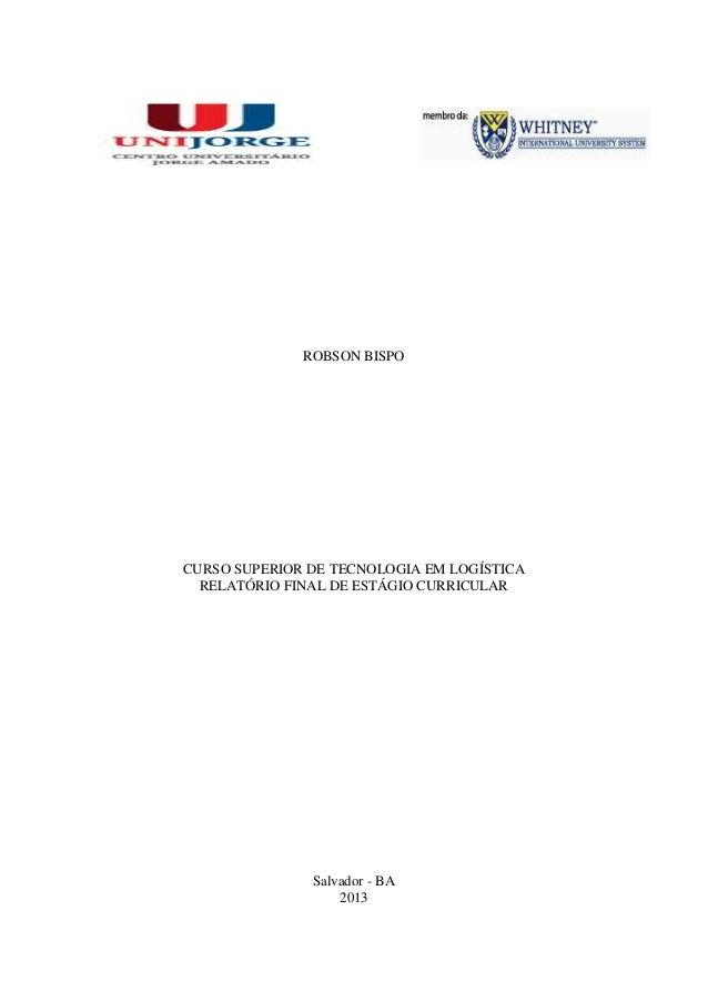 ROBSON BISPO CURSO SUPERIOR DE TECNOLOGIA EM LOGÍSTICA RELATÓRIO FINAL DE ESTÁGIO CURRICULAR Salvador - BA 2013