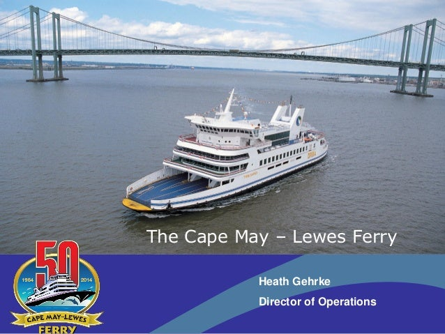 Heath Gehrke Director of Operations The Cape May – Lewes Ferry
