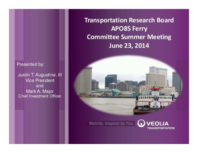TransportationResearchBoard APO85Ferry CommitteeSummerMeeting June23,2014 Presented by: Justin T. Augustine, III V...