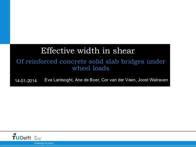 Effective width in shear Of reinforced concrete solid slab bridges under wheel loads 14-01-2014  Eva Lantsoght, Ane de Boe...