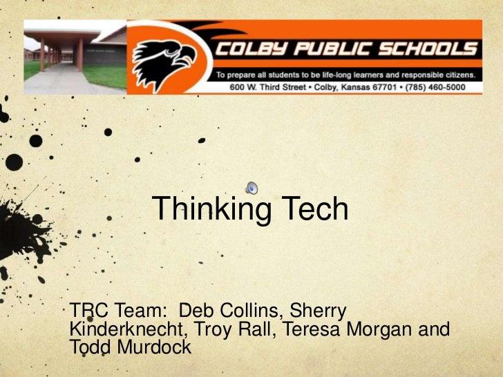 Thinking Tech<br />TRC Team:  Deb Collins, Sherry Kinderknecht, Troy Rall, Teresa Morgan and Todd Murdock <br />