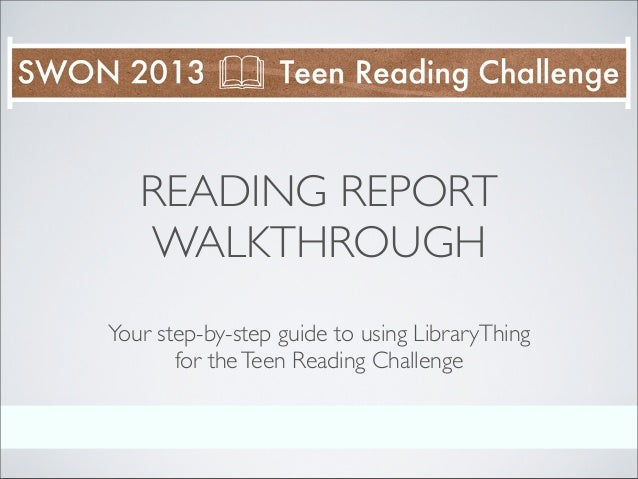READING REPORT   WALKTHROUGHYour step-by-step guide to using LibraryThing       for the Teen Reading Challenge