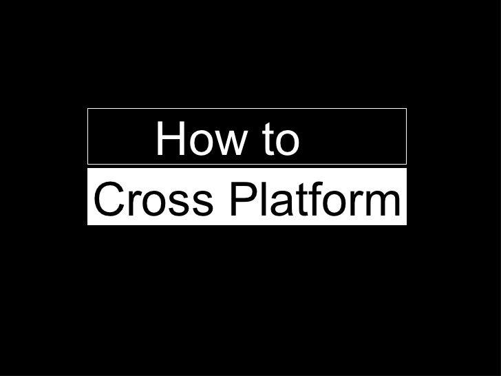 How to  Cross Platform
