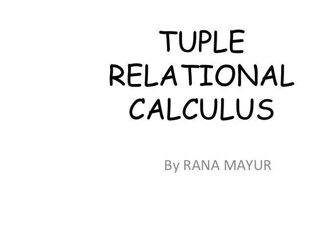TUPLERELATIONAL CALCULUS   By RANA MAYUR