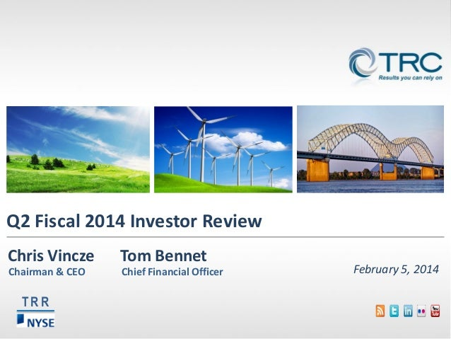 Q2 Fiscal 2014 Investor Review Chris Vincze  Tom Bennet  Chairman & CEO  Chief Financial Officer  TRR  February 5, 2014